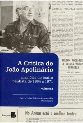 A Crítica de João Apolinário - Memória do Teatro Paulista de 1964 A 1971 - Vol. 2 - Vasconcelos,Maria Luiza Teixeira | Hoshan.org