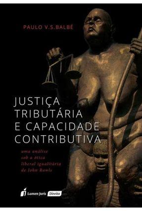 Justiça Tributária E Capacidade Contributiva - Balbé,Paulo V. S. | Hoshan.org