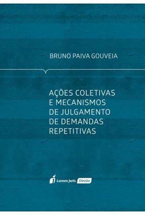 Ações Coletivas E Mecanismos De Julgamento De Demandas Repetitivas - Gouveia,Bruno Paiva | Hoshan.org