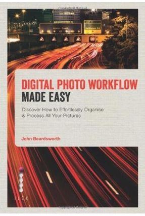 Digital Photo Workflow - Made Easy - Beardsworth,John   Tagrny.org