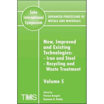 Advanced Processing Of Metals And Materials Sohn International Symposium Vol. 5 New Improved And Existing Technologies *