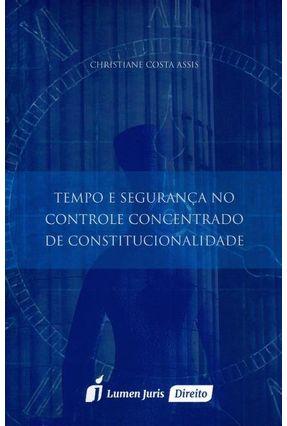 Tempo e Segurança No Controle Concentrado de Constitucionalidade - Assis,Christiane Costa | Hoshan.org