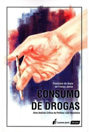 Consumo de Drogas - Uma Análise Crítica da Política Luso-Brasileira - Júnior,Francisco De Assis De França | Hoshan.org