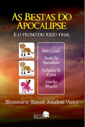 As Bestas do Apocalipse - e o Trono do Juízo Final - Missionário Manoel Amadeus Vieira | Hoshan.org