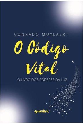 o Código Vital - o Livro Dos Poderes da Luz - Muylaert,Conrado pdf epub