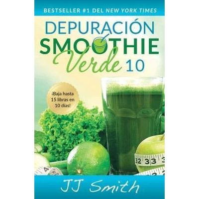 Depuración Smoothie Verde 10 (10-Day Green Smoothie Cleanse Spanish Edition)