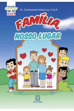 Coleção Sementinhas De Fé - Volume 8 - Família Nosso Lugar - Mancilio,Pe. Ferdinando pdf epub