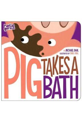 Pig Takes A Bath - Hello Genius - Dahl,Michael   Nisrs.org