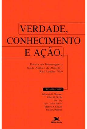 Verdade; Conhecimento e Acao - Marques,Edgar da R | Nisrs.org