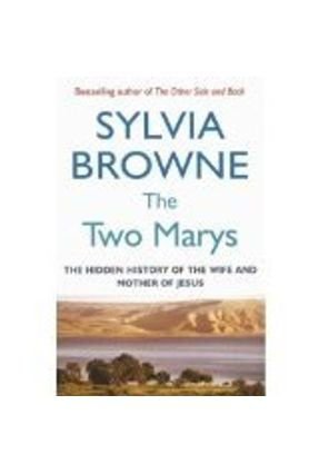 The Two Marys - The Hidden History of the Wife And Mother of Jesus - Browne,Sylvia | Tagrny.org