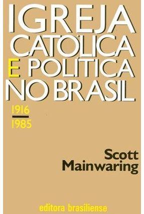 A Igreja Católica e A Política No Brasil - Mainwaring,Scott pdf epub