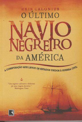 O Último Navio Negreiro da América - Calonius,Erick | Tagrny.org