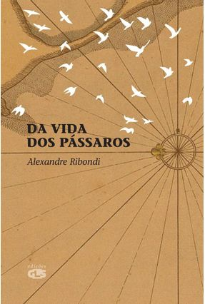 Da Vida dos Pássaros - Ribondi ,Alexandre   Tagrny.org