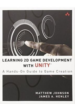 Learning - Learning 2D Game Development With Unity - A Hands-On Guide To Game Creation - Johnson,Matthew Hasankolli,Reshat Henley,James | Nisrs.org