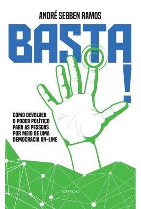 Basta! Como Devolver o Poder Político Para As Pessoas Por Meio de Uma Democracia On-Line - Ramos,André Sebben   Nisrs.org
