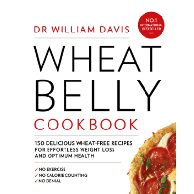 Wheat Belly Cookbook - 150 Delicious Wheat-Free Recipes For Effortless Weight Loss And Optimum Healt