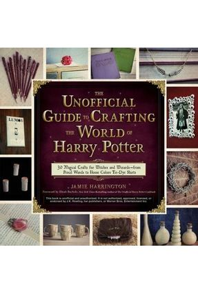 The Unofficial Guide To Crafting The World Of Harry Potter - Harrington,Jamie   Hoshan.org