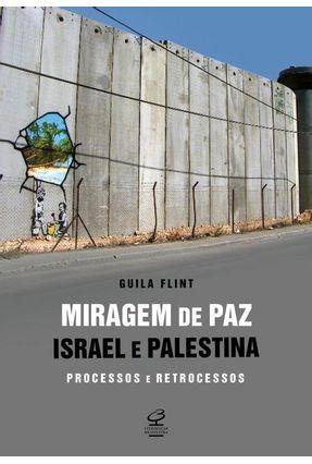 Miragem de Paz: Israel e Palestina - Processos e Retrocessos - Flint,Guila | Hoshan.org