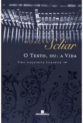 Texto , ou : A Vida - Uma Trajetória Literária - SCLIAR ,MOACYR pdf epub