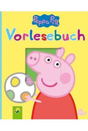 Peppa Pig Vorlesebuch - Alles Über Peppa Ihre Familie Und Ihre Freunde - Schwager & Steinlein pdf epub