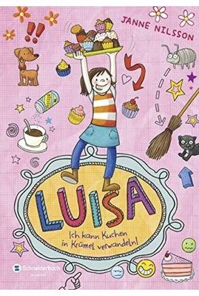 Luisa - Ich Kann Kuchen In Krümel Verwandeln! - Nilsson,Janne pdf epub