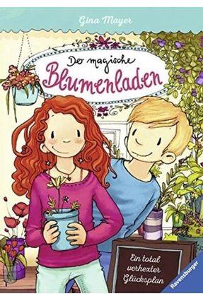 Der Magische Blumenladen. Band Vol. 2 - Ein Total Verhexter Glücksplan - Mayer,Gina | Tagrny.org