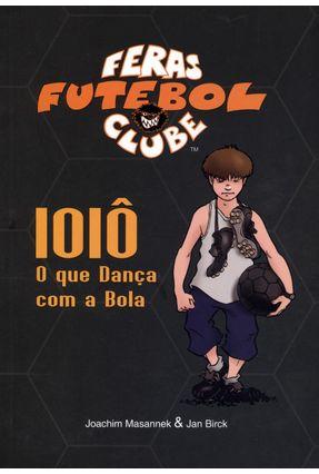Feras Futebol Clube 11 - Ioiô o Que Dança Com a Bola - Masannek,Joachim Birck,Jan pdf epub