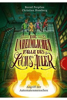Die Unheimlichen Fälle Des Lucius Adler Vol. 3 - Angriff Der Automatenmenschen - Humberg,Christian Perplies,Bernd | Nisrs.org