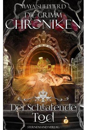 Die Grimm-Chroniken Band Vol. 3 - Der Schlafende Tod - Shepherd,Maya Shepherd,Maya   Tagrny.org