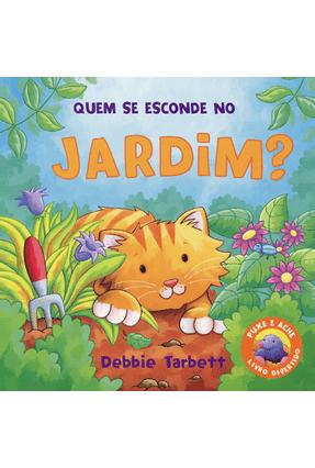 Quem Se Esconde No Jardim? - Little Tiger Press Ltd. BARBARA MESSAS MARCHI   Hoshan.org