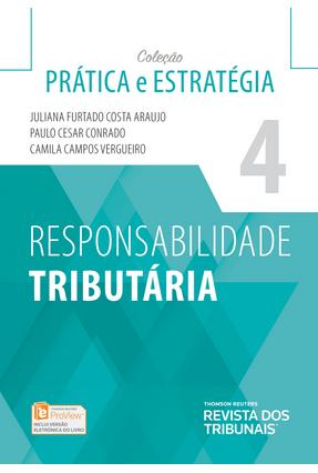 Responsabilidade Tributária - Col. Prática e Estratégia - Vol. 4 - Conrado,Paulo Cesar Vergueiro,Camila Campos Furtado Costa Araujo ,Juliana   Tagrny.org