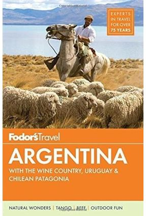 Fodor's Argentina - With The Wine Country, Uruguay & Chilean Patagonia - Fodor's Travel Guides   Hoshan.org
