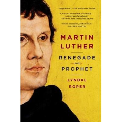 Martin Luther - Renegade And Prophet