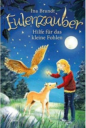 Eulenzauber Vol. 6 - Hilfe Für Das Kleine Fohlen - Brandt,Ina | Hoshan.org