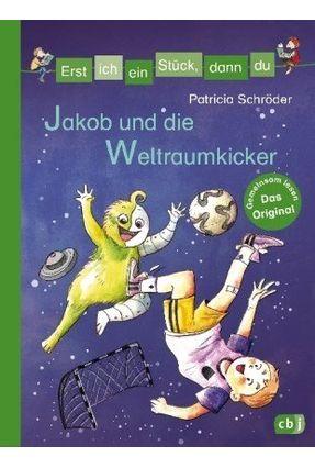 Erst Ich Ein Stück, Dann Du - Jakob Und Die Weltraumkicker - Band 36
