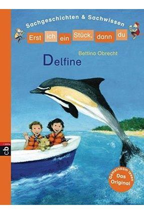 Erst Ich Ein Stück, Dann Du - Delfine - Sachgeschichten & Sachwissen - Band 7 - Obrecht,Bettina Obrecht,Bettina   Hoshan.org