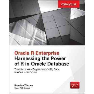 Oracle Press - Oracle R Enterprise: Harnessing The Power Of R In Oracle Database