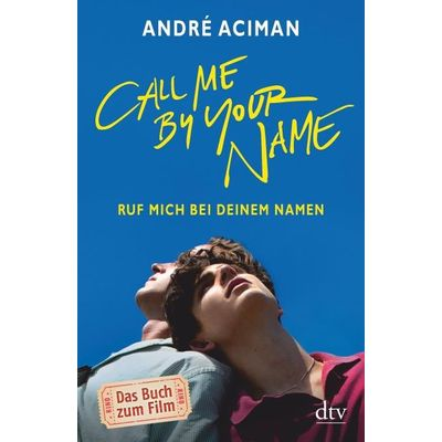 Call Me By Your Name Ruf Mich Bei Deinem Namen - Roman