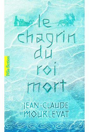 Le Chagrin Du Roi Mort - Mourlevat,Jean-claude | Hoshan.org