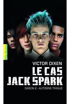 Le Cas Jack Spark Saison 2 - Automne Traqué - Dixen  ,Victor Dixen  ,Victor   Hoshan.org
