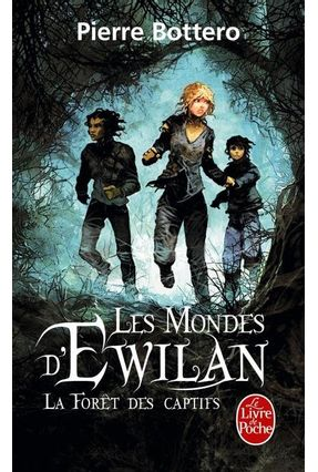 La Forêt Des Captifs - Les Mondes D'ewilan, Tome 1 - Bottero,Pierre Bottero,Pierre   Hoshan.org