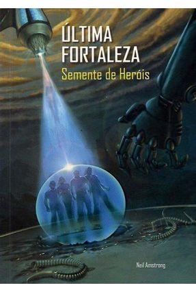 Última Fortaleza - Semente de Heróis - Armstrong,Neil | Hoshan.org