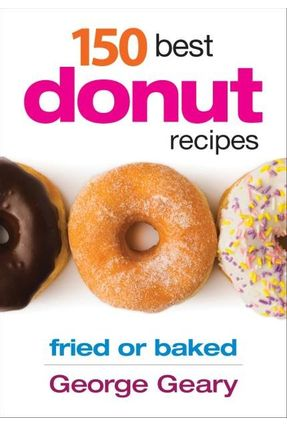 150 Best Donut Recipes - Fried or Baked - Geary,George pdf epub