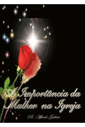 A Importância da Mulher na Igreja - Silva,Alfredo Galvão Da | Nisrs.org