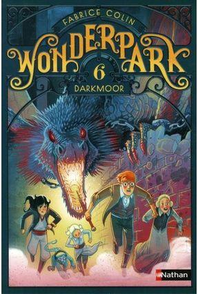 Wonderpark, Vol. 6. Darkmoor - Colin,Fabrice | Tagrny.org