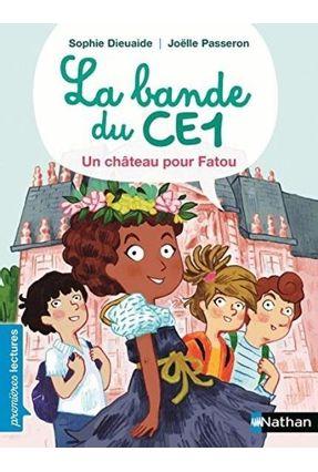 La Bande Du Ce1, Un Château Pour Fatou - Premières Lectures Cp Niveau 3 - Dieuaide,Sophie | Nisrs.org