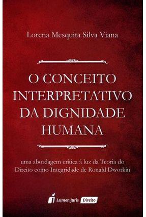 O Conceito Interpretativo da Dignidade Humana - Viana,Lorena Mesquita Silva   Hoshan.org