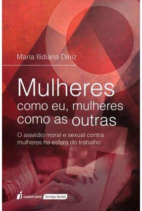 Mulheres Como Eu, Mulheres Como As Outras - o Assédio Moral e Sexual Contra Mulheres na Esfera do Trabalho - Diniz,Maria Ilidiana | Hoshan.org