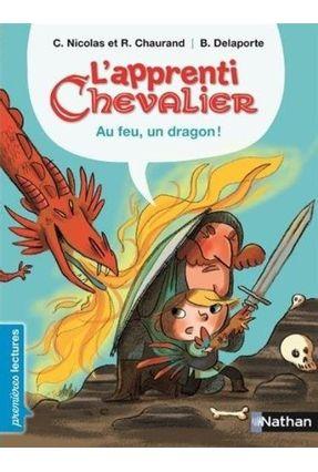 L'apprenti Chevalier, Au Feu, Un Dragon ! - Premières Lectures Cp Niveau 3