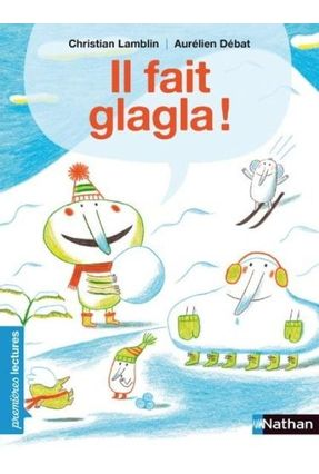 Il Fait Glagla ! - Premières Lectures Cp Niveau 3 - Lamblin,Christian Lamblin,Christian | Nisrs.org